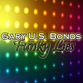 Play & Download Funky Lies by Gary U.S. Bonds | Napster
