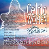 Celtic Women From Scotland - Songs of Love & Reflection by Various Artists