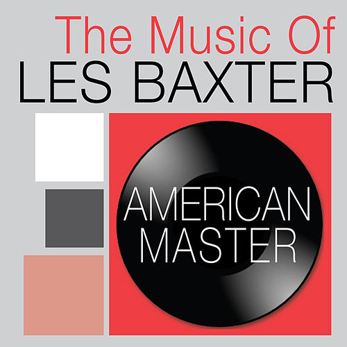 American Master: The Music of Les Baxter by Les Baxter