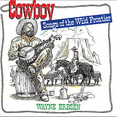 Cowboy Songs of the Wild Frontier by Wayne Erbsen