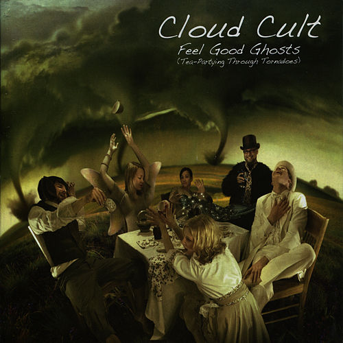 Feel Good Ghosts (Tea-Partying Through Tornadoes) by Cloud Cult