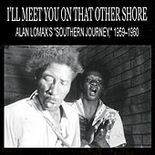 Play & Download I'll Meet You On That Other Shore: Alan Lomax's