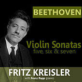 Play & Download Beethoven: Violin Sonatas 5, 6 & 7 by Fritz Kreisler | Napster