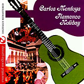 Play & Download Flamenco Holiday (Digitally Remastered) by Carlos Montoya | Napster