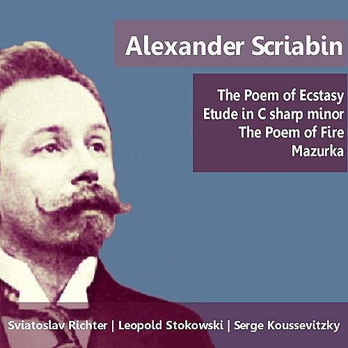 Scriabin: The Poem of Ecstasy, Etude in C-Sharp Minor, The Poem of Fire & Mazurka by Various Artists