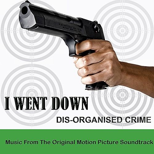 Play & Download I Went Down: Dis-Organised Crime by Various Artists | Napster