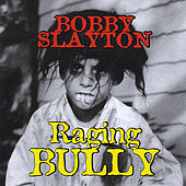 Raging Bully by Bobby Slayton