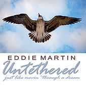 Play & Download Untethered by Eddie Martin | Napster