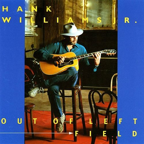Play & Download Out Of Left Field by Hank Williams, Jr. | Napster