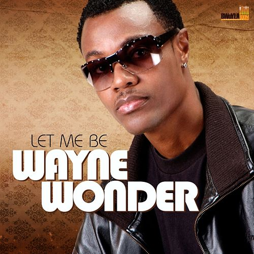 Play & Download Let Me Be by Wayne Wonder | Napster