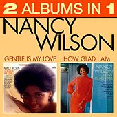 How Glad Am I / Gentle Is My Love by Nancy Wilson