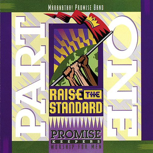 Promise Keepers - Raise The Standard - Part One by Maranatha! Promise Band
