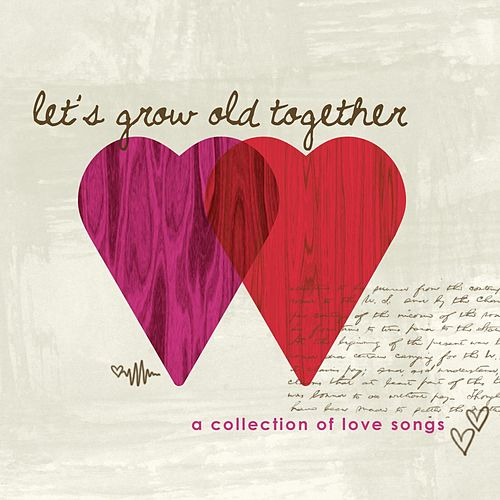 Play & Download Let's Grow Old Together, Love Songs by Various Artists | Napster