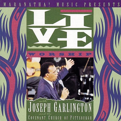Live Worship With Joseph Garlington And The Covenant Church Of Pittsburgh by Various Artists