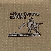 Play & Download The Holy Coming of the Storm by Cahalen Morrison | Napster