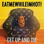 Get Up & Die by Eatmewhileimhot!