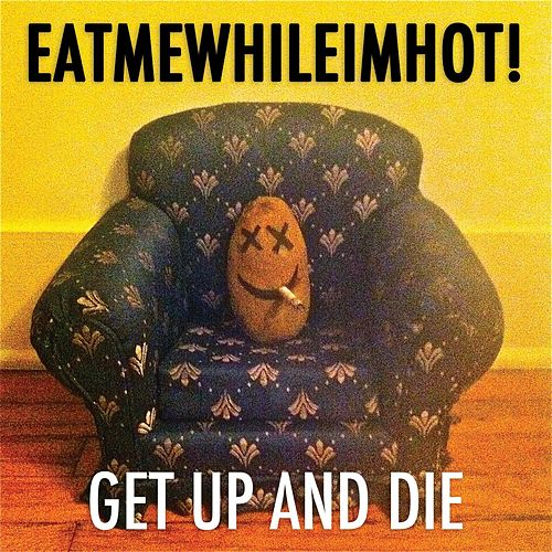 Play & Download Get Up & Die by Eatmewhileimhot! | Napster