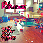 Party With My Best Friends - Single by Kill Paradise