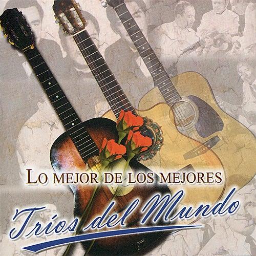 Lo Mejor de los Mejores - Tríos del Mundo by Various Artists