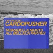 Tarradella Nights / All Bellaca Parties by Cardopusher