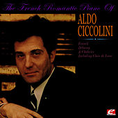 Play & Download The French Romantic Piano Of Aldo Ciccolini (Digitally Remastered) by Aldo Ciccolini | Napster