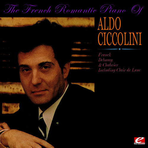 Play & Download The French Romantic Piano Of Aldo Ciccolini (Digitally Remastered) by Aldo Ciccolini | Napster
