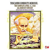 Play & Download Toscanini Conducts Debussy: The Complete April 13, 1940 All Debussy Concert (Remastered Historical Recording) by NBC Symphony Orchestra | Napster