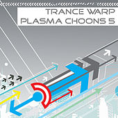 Trance Warp - Plasma Choons 5 by Various Artists