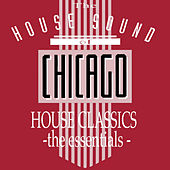 Play & Download The House Sound Of Chicago - House Classics - The Essentials by Various Artists | Napster