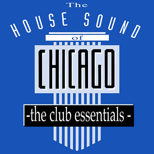 The House Sound Of Chicago - The Club Essentials by Various Artists