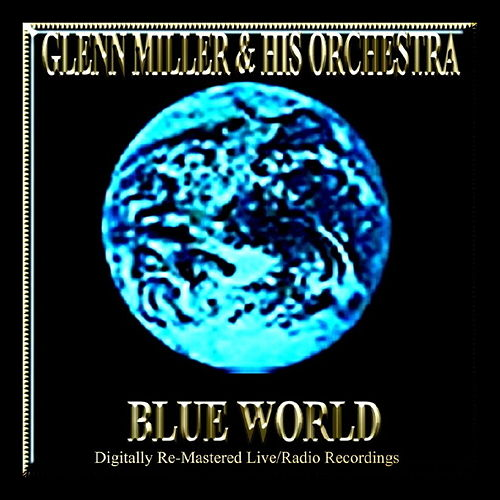 Play & Download Blue World by Glenn Miller | Napster