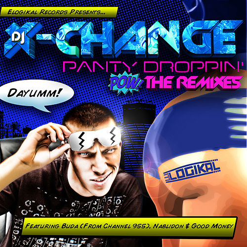 Play & Download Panty Droppin' - The Remixes by DJ X-Change | Napster