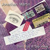 Don't Let It Slip Away by Jonathan Martin