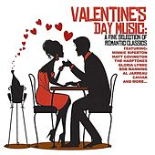 Play & Download Valentine's Day Music: A Fine Selection Of Romantic Classics by Various Artists | Napster