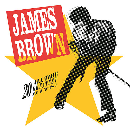 Play & Download 20 All-Time Greatest Hits! by James Brown | Napster