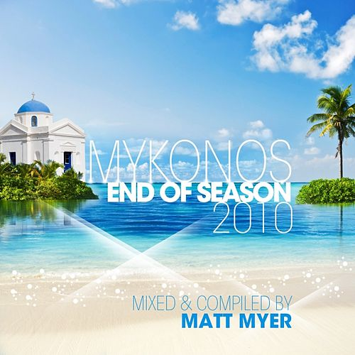 Play & Download Mykonos (End of Season Compiled By Matt Myer) by Various Artists | Napster