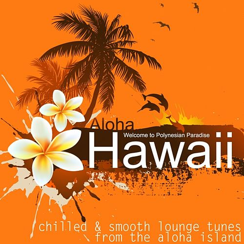 Play & Download Hawaii Lounge (Chilled Tunes from the Aloha Island) by Various Artists | Napster