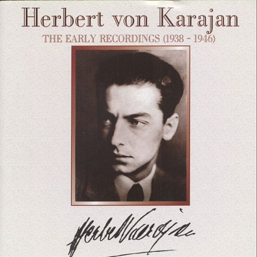 Play & Download Herbert von Karajan : The Early Recordings (1938-1946) by Various Artists | Napster