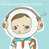 Play & Download I Know You Know I Know by Gabby La La | Napster
