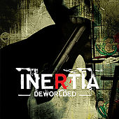 Deworlded by Inertia