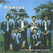 Play & Download Sufres por que Quieres by Conjunto Alameda de Oscar Padilla | Napster