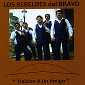 Play & Download Traicion a un Amigo by Los Rebeldes del Bravo | Napster