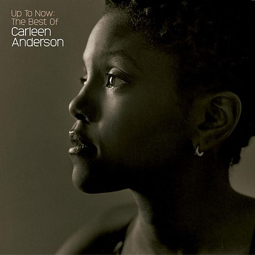 Up To Now: The Best Of Carleen Anderson by Carleen Anderson