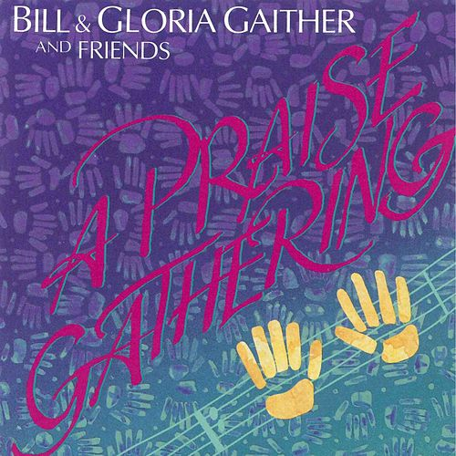 A Praise Gathering by Bill & Gloria Gaither