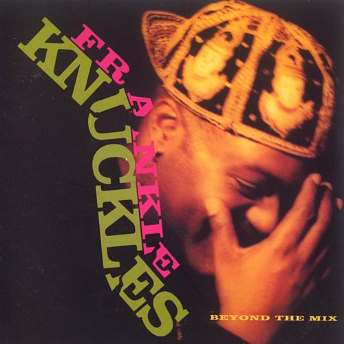 Play & Download Beyond The Mix by Frankie Knuckles | Napster