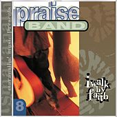 Play & Download Praise Band 8 - I Walk By Faith by Marantha Praise! | Napster