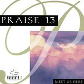 Praise 13 - Meet Us Here by Maranatha! Music