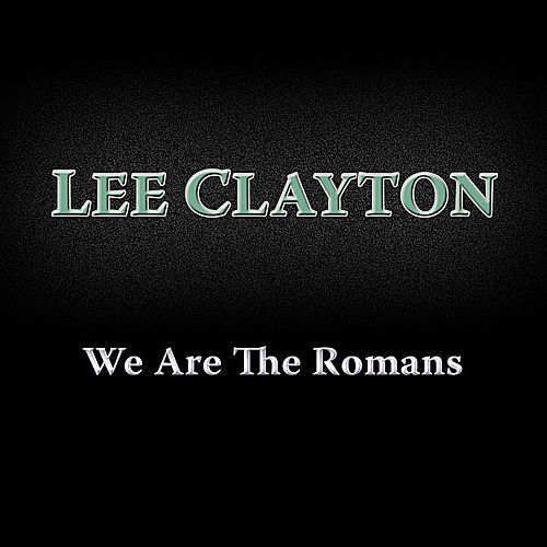 We Are the Romans by Lee Clayton