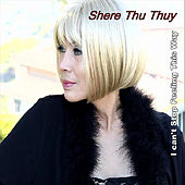Play & Download I Can't Stop Feeling This Way by Shere Thu Thuy | Napster