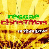 Reggae Christmas by Is This Love